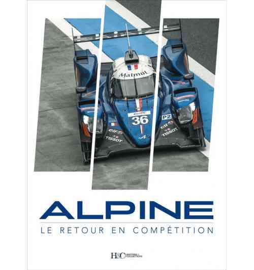 Alpine. Le retour en compétition - Fidèle à sa tradition sportive, Alpine ne pouvait renaître que par la compétition. Revivez cette renaissance de 2012 à aujourd'hui avec l'engagement d'Alpine en ELMS, WEC, Alpine Elf Europa Cup, GT4 et le R-GT. Rédigé par Les Alpinistes, des passionnés de la marque automobile Alpine.